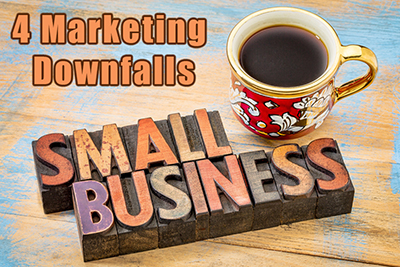 4 Marketing Downfalls for Small Businesses